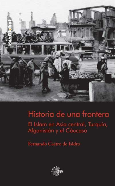 HISTORIA DE UNA FRONTERA : EL ISLAM EN ASIA CENTRAL, TURQUÍA--