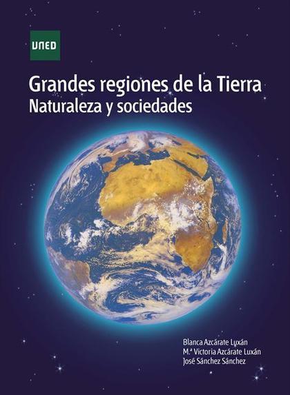 GRANDES REGIONES DE LA TIERRA. NATURALEZA Y SOCIEDADES.