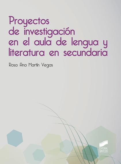 PROYECTOS DE INVESTIGACIÓN EN EL AULA DE LENGUA Y LITERATURA EN SECUNDARIA.