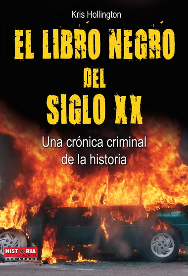 LIBRO NEGRO DEL SIGLO XX, EL. UNA CRÓNICA CRIMINAL DE LA HISTORIA