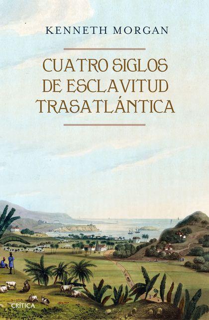 CUATRO SIGLOS DE ESCLAVITUD TRASATLÁNTICA.