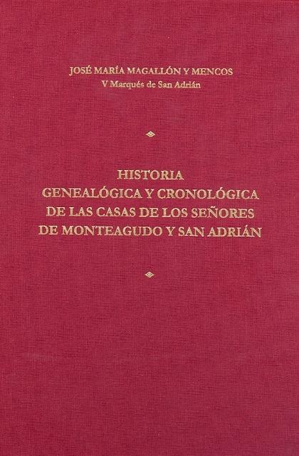 HISTORIA GENEALÓGICA Y CRONOLÓGICA DE LAS CASAS DE LOS SEÑORES DE MONTEAGUDO Y S
