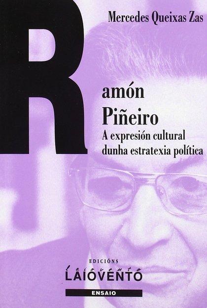 RAMÓN PIÑEIRO. A EXPRESIÓN CULTURAL DUNHA ESTRATEXIA POLÍTICA
