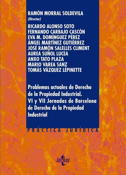 PROBLEMAS ACTUALES DE DERECHO DE LA PROPIEDAD INDUSTRIAL. VI Y VII JORNADAS DE BARCELONA DE DER