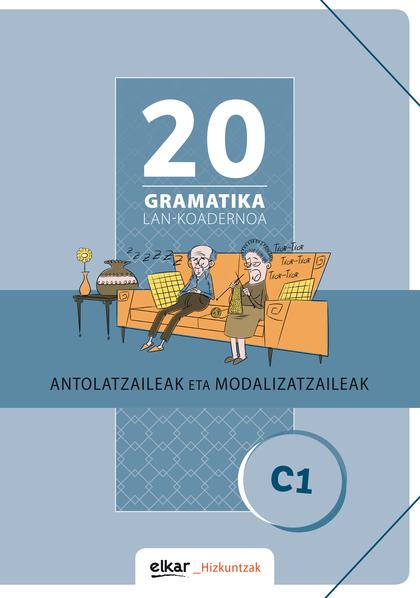 GRAMATIKA LAN-KOADERNOA 20 (C1) ANTOLATZAILEAK ETA