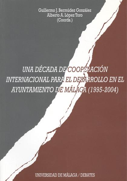 UNA DÉCADA DE COOPERACIÓN INTERNACIONAL PARA EL DESARROLLO EN EL AYUNTAMIENTO DE MÁLAGA (1995-2