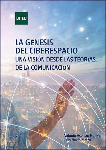 LA GÉNESIS DEL CIBERESPACIO. UNA VISIÓN DESDE LAS TEORÍAS DE LA COMUNICACIÓN.