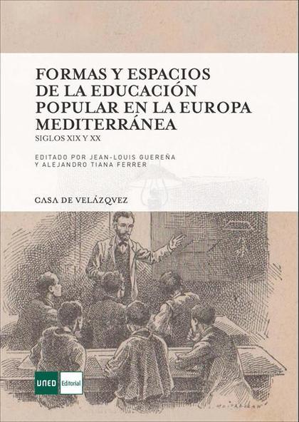 FORMAS Y ESPACIOS DE LA EDUCACIÓN POPULAR EN LA EUROPA MEDITERRÁNEA, SIGLOS XIX.