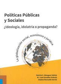 POLÍTICAS PÚBLICAS Y SOCIALES ¿IDEOOGÍA, IDOLATRÍA O PROPAGANDA?