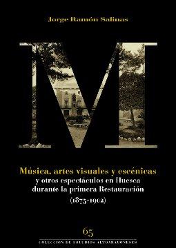MÚSICA, ARTES VISUALES Y ESCÉNICAS Y OTROS ESPECTÁCULOS EN HUESCA (1875-1902).