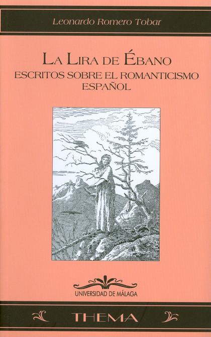 LA LIRA DE ÉBANO : ESTUDIOS SOBRE EL ROMANTICISMO ESPAÑOL