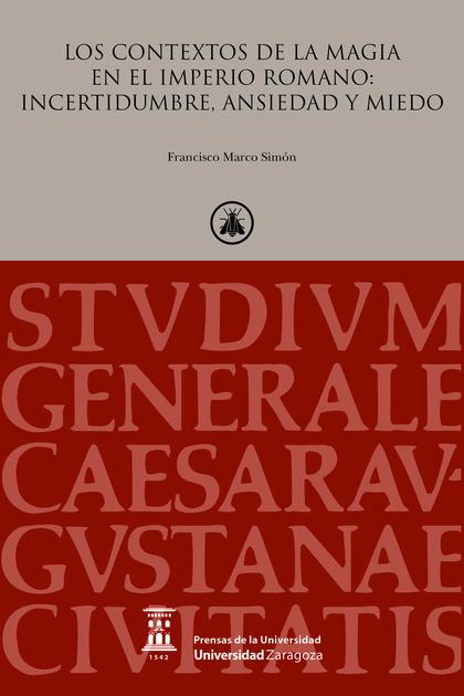 LOS CONTEXTOS DE LA MAGIA EN EL IMPERIO ROMANO: INCERTIDUMBRE, ANSIEDAD Y MIEDO