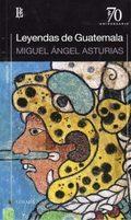 LEYENDAS DE GUATEMALA / MIGUEL ÁNGEL ASTURIAS..
