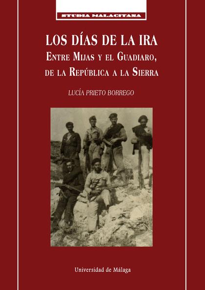 LOS DIAS DE LA IRA. ENTRE MIJAS Y EL GUADIARO, DE LA REPÚBLICA A LA SIERRA