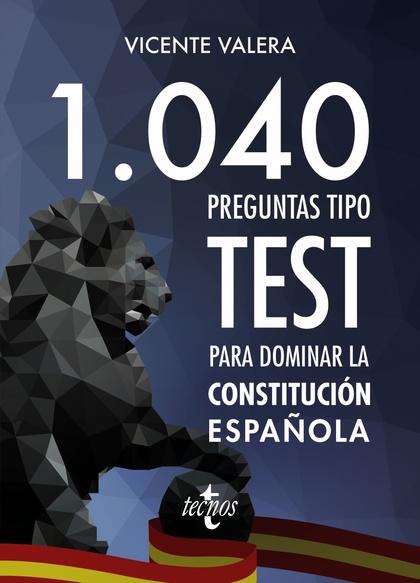 1040 PREGUNTAS TIPO TEST PARA DOMINAR LA CONSTITUCIÓN ESPAÑOLA.