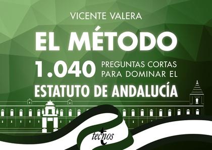 EL MÉTODO.1040 PREGUNTAS CORTAS PARA DOMINAR EL ESTATUTO DE ANDALUCÍA.