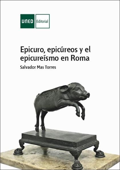EPICURO, EPICÚREOS Y EL EPICUREÍSMO EN ROMA