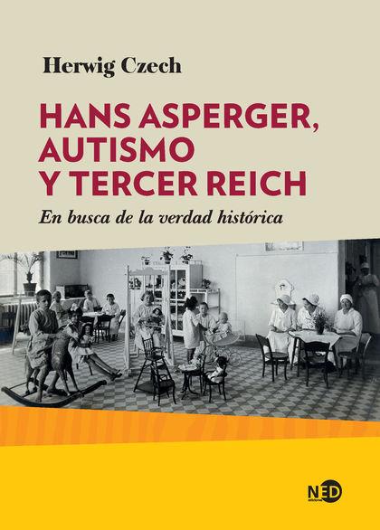 HANS ASPERGER, AUTISMO Y TERCER REICH. EN BUSCA DE LA VERDAD HISTÓRICA