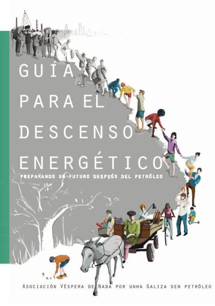 GUÍA PARA EL DESCENSO ENERGÉTICO. PREPARANDO UN FUTURO DESPUÉS DEL PETRÓLEO.