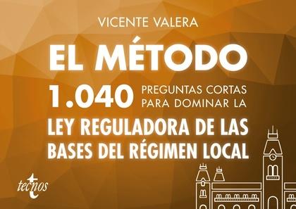 EL MÉTODO.1040 PREGUNTAS CORTAS PARA DOMINAR LA LEY REGULADORA DE LAS BASES DEL.