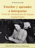 APRENDER A INTERPRETAR. CURSO DE INTERPRETACIÓN DE LENGUAS, ESPAÑOL/INGLÉS