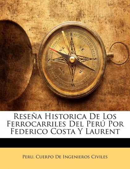 RESEÑA HISTORICA DE LOS FERROCARRILES DEL PERÚ POR FEDERICO COSTA Y LAURENT