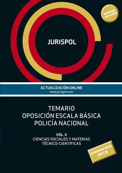TEMARIO OPOSICIÓN ESCALA BÁSICA POLICÍA NACIONAL. VOL II: CIENCIAS SOCIALES Y MATERIAS TÉCNICO-