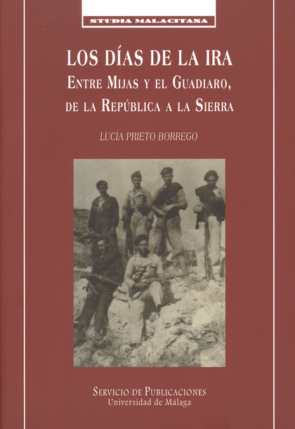LOS DÍAS DE LA IRA : ENTRE MIJAS Y EL GUADIARO, DE LA REPÚBLICA A LA SIERRA