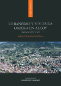URBANISMO Y VIVIENDA OBRERA EN ALCOY : SIGLOS XIX Y XX