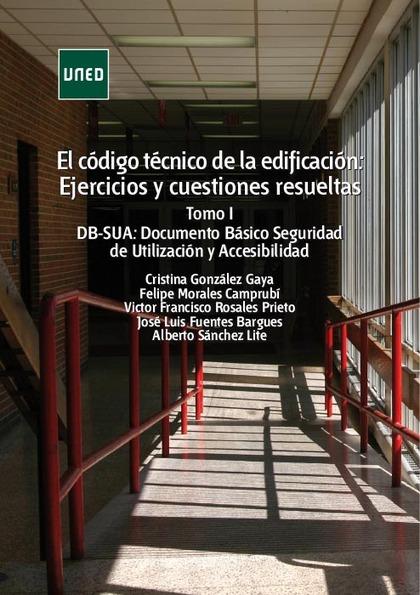 EL CÓDIGO TÉCNICO DE LA EDIFICACIÓN: EJERCICIOS Y CUESTIONES RESUELTAS. TOMO I:.