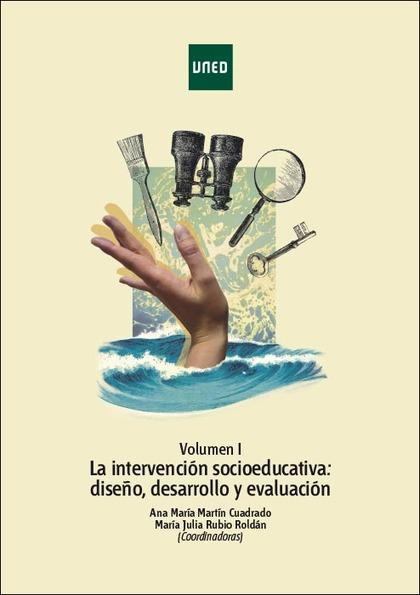 LA INTERVENCIÓN SOCIOEDUCATIVA: DISEÑO, DESARROLLO Y EVALUACIÓN. VOL. I