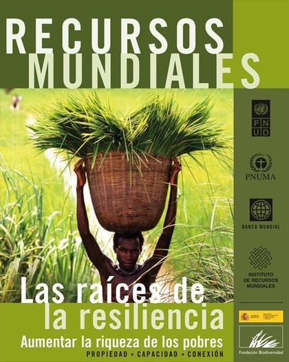 RECURSOS MUNDIALES, 2009 : LAS RAÍCES DE LA RESILIENCIA : AUMENTAR LA RIQUEZA DE LOS POBRES