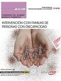 CUADERNO DEL ALUMNO. INTERVENCIÓN CON FAMILIAS DE PERSONAS CON DISCAPACIDAD (MF1.