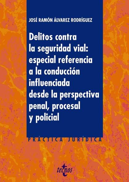 DELITOS CONTRA LA SEGURIDAD VIAL: ESPECIAL REFERENCIA A LA CONDUCCIÓN INFLUENCIA