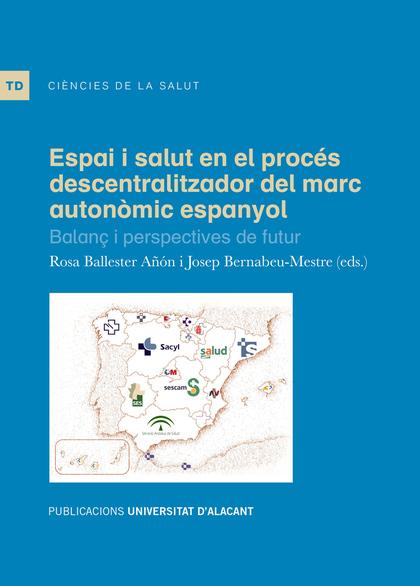 ESPAI I SALUT EN EL PROCÉS DESCENTRALITZADOR DEL MARC AUTONÒMIC ESPANYOL. BALANÇ I PERSPECTIVES
