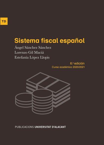 SISTEMA FISCAL ESPAÑOL. 6ª EDICIÓN CURSO ACADÉMICO 2020/21