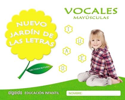 NUEVO JARDÍN DE LAS LETRAS. VOCALES. MAYÚSCULAS. EDUCACIÓN INFANTIL.