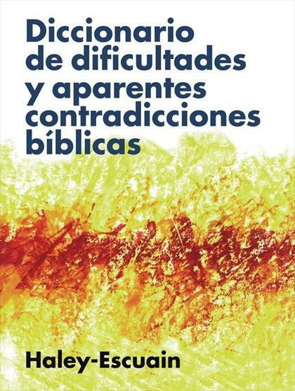 DICCIONARIO DE DIFICULTADES Y SUPUESTAS CONTRADICCIONES BÍBLICAS