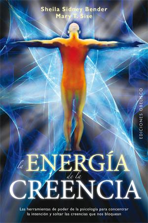 LA ENERGÍA DE LA CREENCIA : LAS HERRAMIENTAS DE PODER DE LA PSICOLOGÍA PARA CONCENTRAR LA INTEN