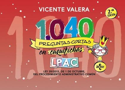 1040 PREGUNTAS CORTAS EN «CUQUIFICHAS» LPAC. LEY 39/2015, DE 1 DE OCTUBRE DE PROCEDIMIENTO ADMI