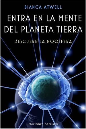 ENTRA EN LA MENTE DEL PLANETA TIERRA : DESCUBRE LA NOOSFERA