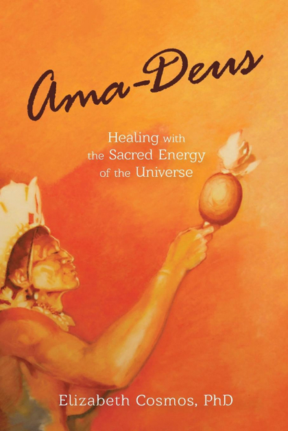 AMA-DEUS. HEALING WITH THE SACRED ENERGY OF THE UNIVERSE