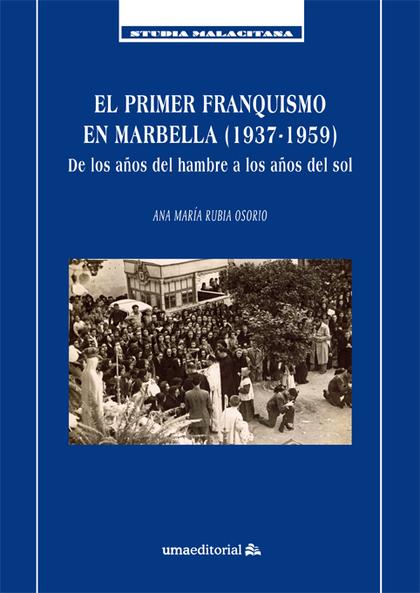 EL PRIMER FRANQUISMO EN MARBELLA (1937-1959)                                    DE LOS AÑOS DEL