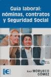 GUÍA LABORAL : CONTRATOS, NÓMINAS Y SEGURIDAD SOCIAL