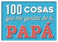 100 COSAS QUE ME GUSTAN DE TI PAPA