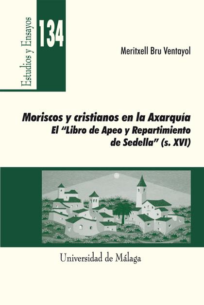 MORISCOS Y CRISTIANOS EN LA AXARQUÍA : EL ´LIBRO DE APEO Y REPARTIMIENTO SEDELLA´. S. XVI