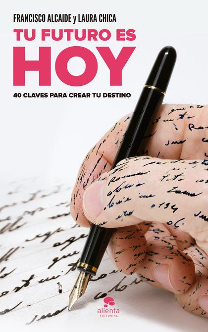 TU FUTURO ES HOY : 40 CLAVES PARA CREAR TU DESTINO