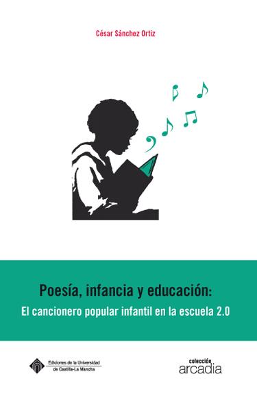 POESÍA, INFANCIA Y EDUCACIÓN: EL CANCIONERO POPULAR INFANTIL EN LA ESCUELA 2.0.
