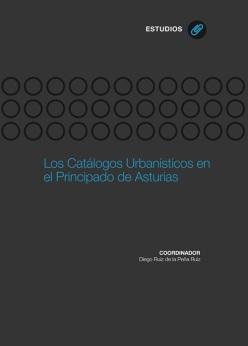 LOS CATÁLOGOS URBANÍSTICOS EN EL PRINCIPADO DE ASTURIAS : UNA PERSPECTIVA PLURIDISCIPLINAR