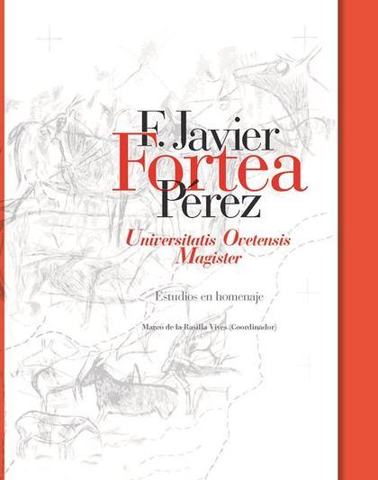 F. JAVIER FORTEA PÉREZ UNIVERSITATIS OVETENSIS MAGISTER : ESTUDIOS EN HOMENAJE
